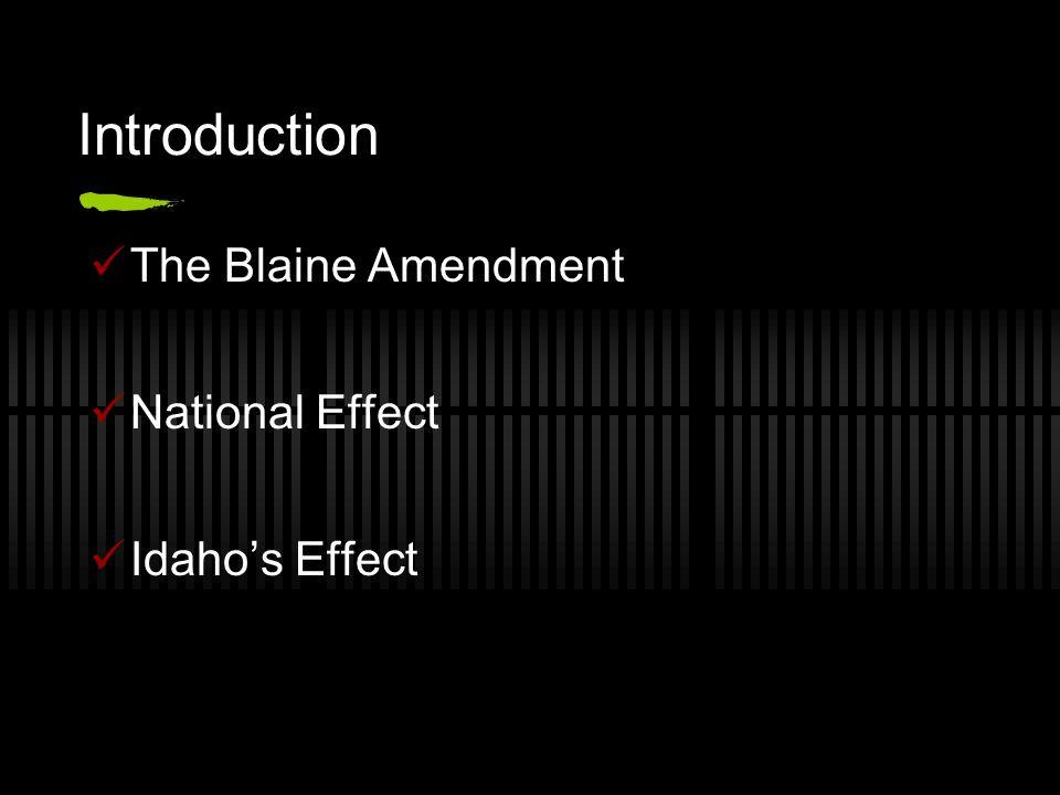 Introduction The Blaine Amendment National Effect Idaho's Effect