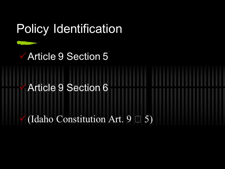 Policy Identification Article 9 Section 5 Article 9 Section 6 (Idaho Constitution Art. 9  5)