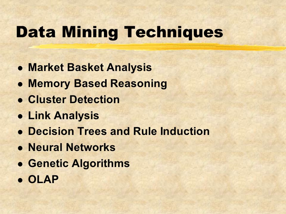 Data Mining Techniques l Market Basket Analysis l Memory Based Reasoning l Cluster Detection l Link Analysis l Decision Trees and Rule Induction l Neural Networks l Genetic Algorithms l OLAP