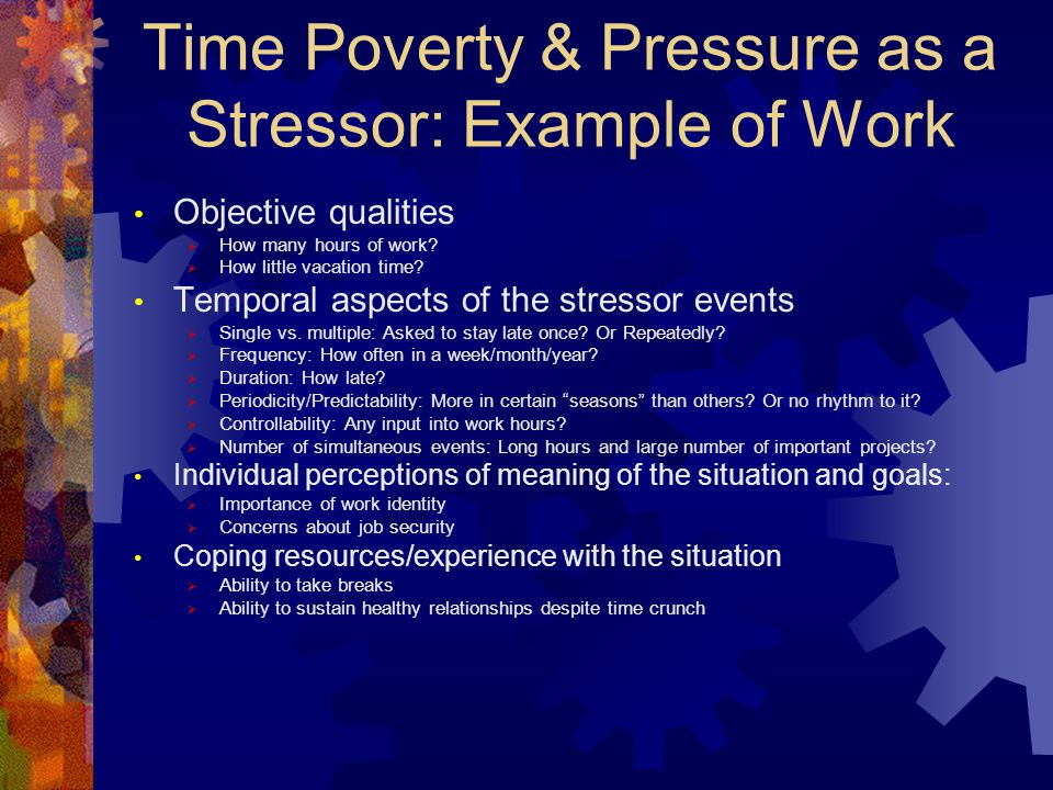 Time Poverty & Pressure as a Stressor: Example of Work Objective qualities  How many hours of work.