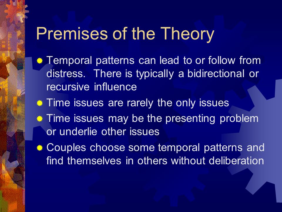 Premises of the Theory  Temporal patterns can lead to or follow from distress.