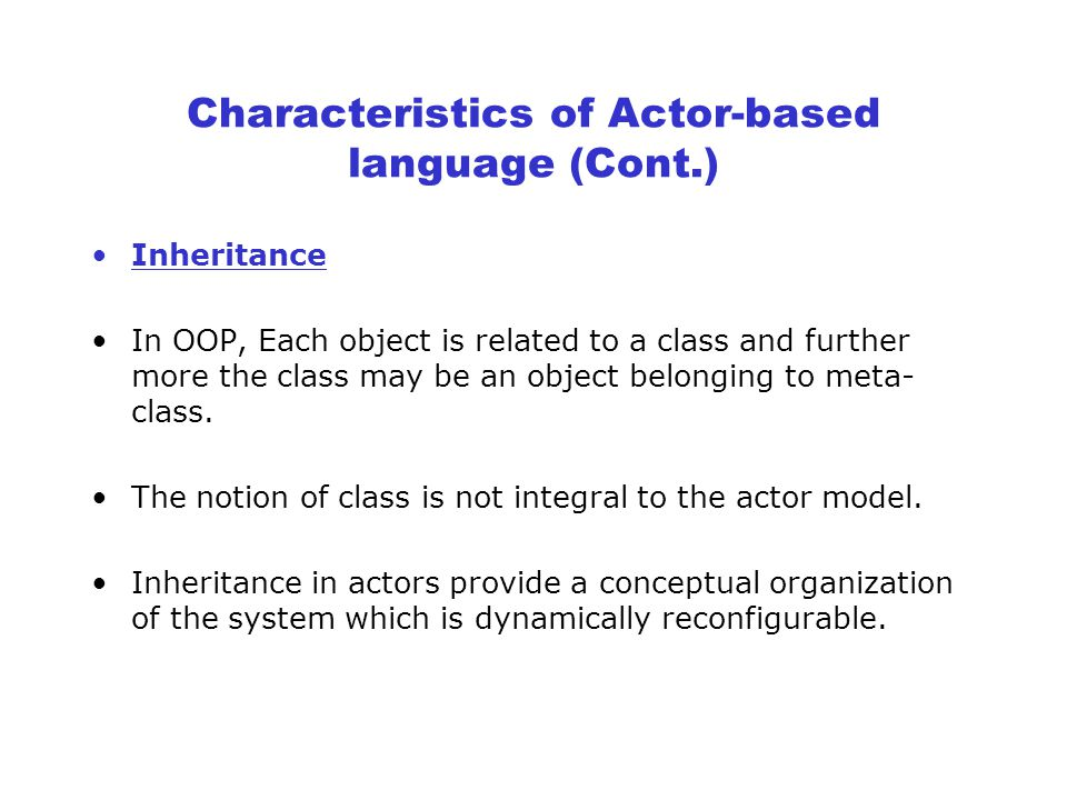 Characteristics of Actor-based language Encapsulation All procedures and declarative information are encapsulated into a single entity Actor .