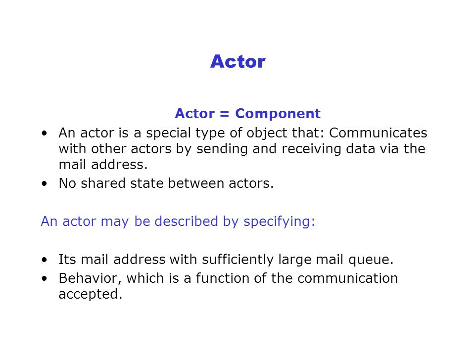 Actor communication (cont.) A message (Task) is represented as 3 tuples: 1- A tag which distinguish it from other tasks in the system.