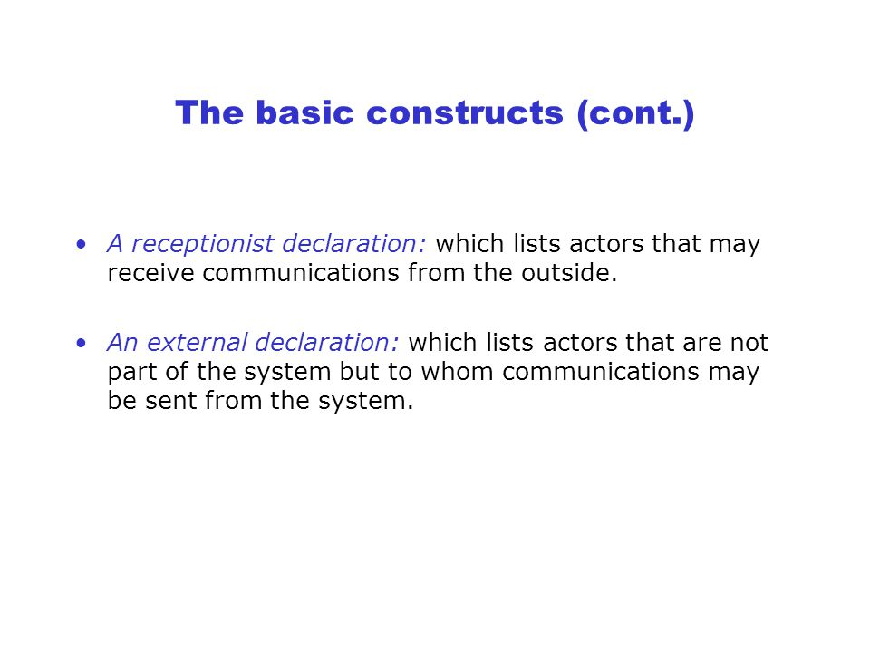 The basic constructs A program in an actor language consists of: behavior definitions: which simply associate a behavior schema with an identifier.