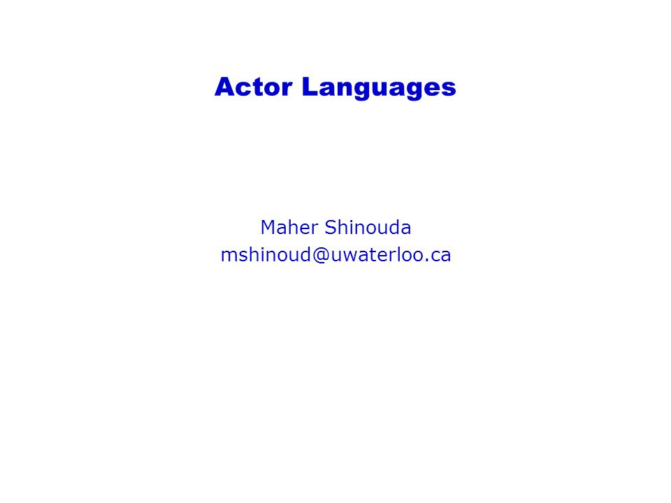 Actor Languages Maher –Motivation –Actor –Actor system Bill –Communication mechanism –Structure of Actor languages –Act's syntax and examples –Actor-based languages Jack –SALSA –Mobile Agent –Conclusion