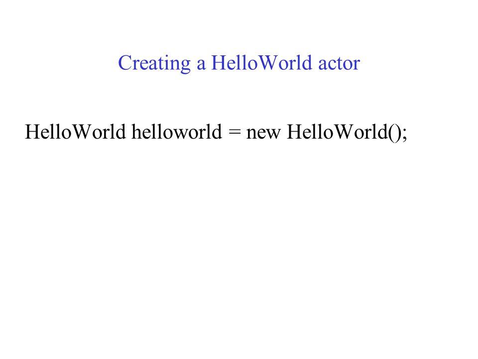 A HelloWorld program in SALSA (cont.) A behavior can extend another behavior (Single inheritance) Every behavior extends a top-level UniversalActor behavior.