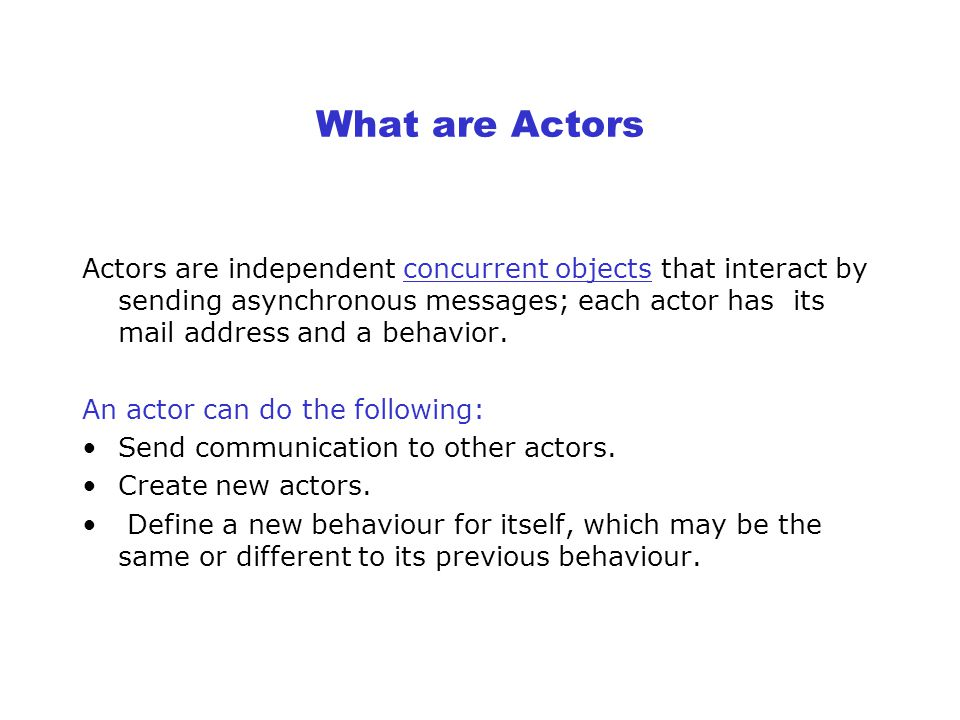 Brief History A number of individuals have contributed to the development of the actor model. Actor model was first described by Carl Hewitt (70's) –T