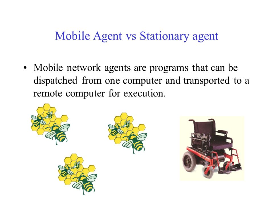 Mobile Agent (cont.) A mobile agent is a program that can migrate from machine to machine in a heterogeneous network. The program chooses when and whe