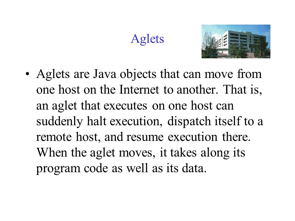 Java Mobile Agent Why Java Mobile Agent? –Wide acceptance and popularity of Java technology. –Object serialized mechanism and security model enforced