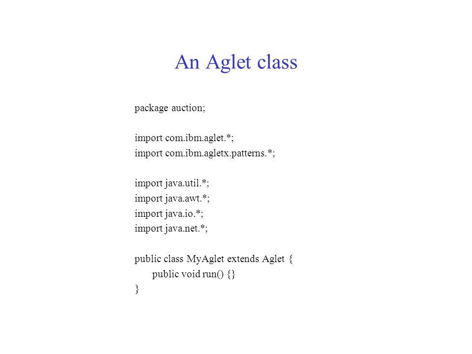 Package structure (cont.) com.ibm.maf com.ibm.maf.atp com.ibm.maf.rmi com.ibm.net.protocol.atp com.ibm.net.protocol.rmi org.aglets.log org.aglets.log.console org.aglets.log.log4j org.aglets.log.quiet