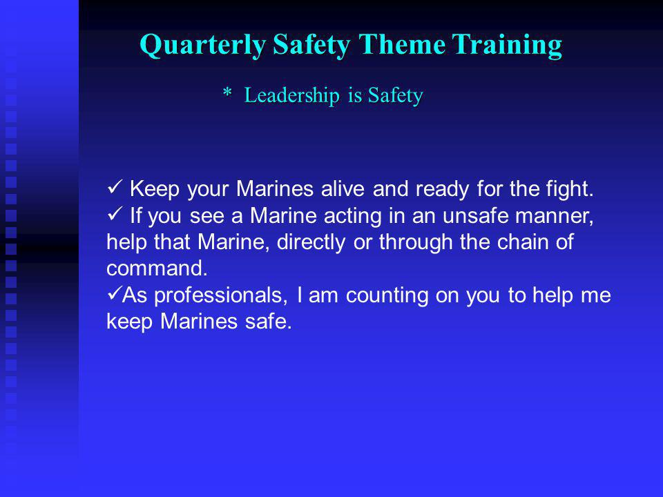 Quarterly Safety Theme Training * Leadership is Safety Keep your Marines alive and ready for the fight.