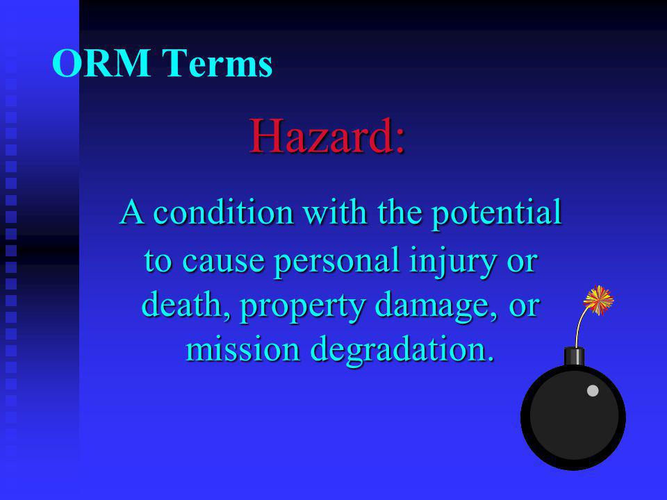 Hazard: A condition with the potential to cause personal injury or death, property damage, or mission degradation.