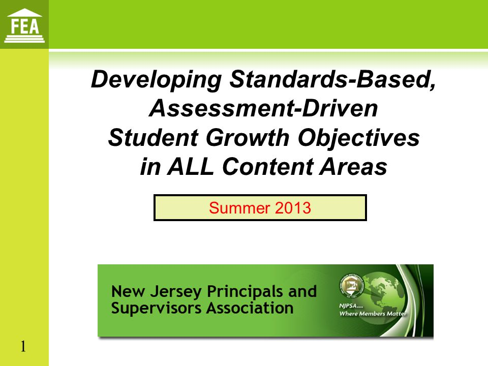 Developing Standards-Based, Assessment-Driven Student Growth Objectives in ALL Content Areas 1 Summer 2013