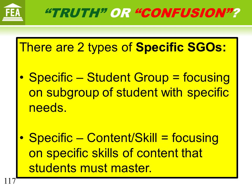 There are 2 types of Specific SGOs: Specific – Student Group = focusing on subgroup of student with specific needs.