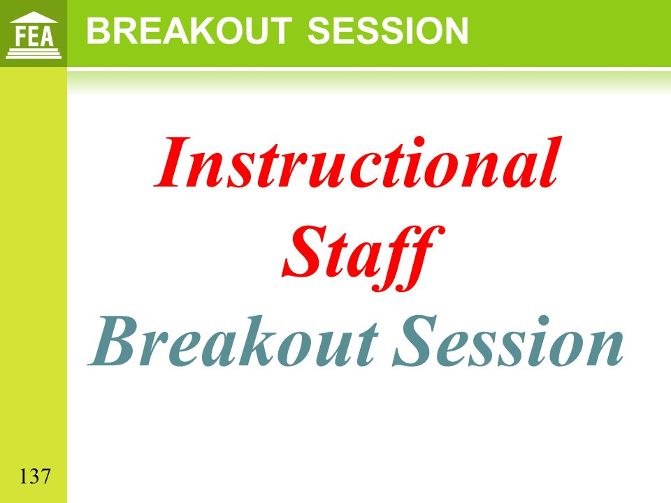 Instructional Staff Breakout Session BREAKOUT SESSION 137