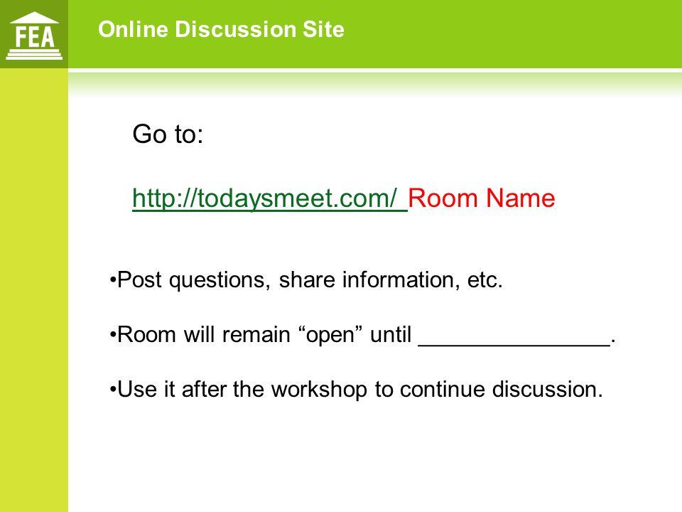 Online Discussion Site Go to: http://todaysmeet.com/ http://todaysmeet.com/ Room Name Post questions, share information, etc.