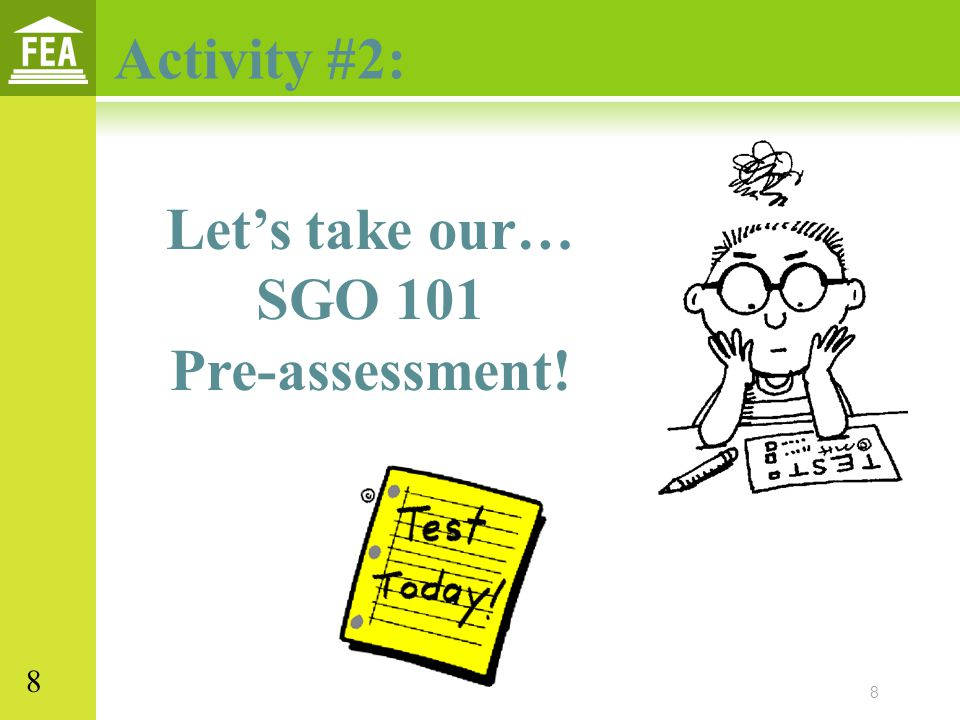8 Let's take our… SGO 101 Pre-assessment! Activity #2: 8