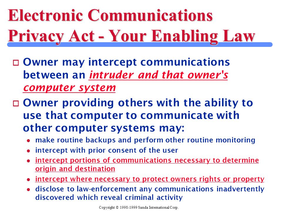 Copyright © 1998-1999 Sanda International Corp. Electronic Communications Privacy Act - Your Enabling Law o Owner may intercept communications between