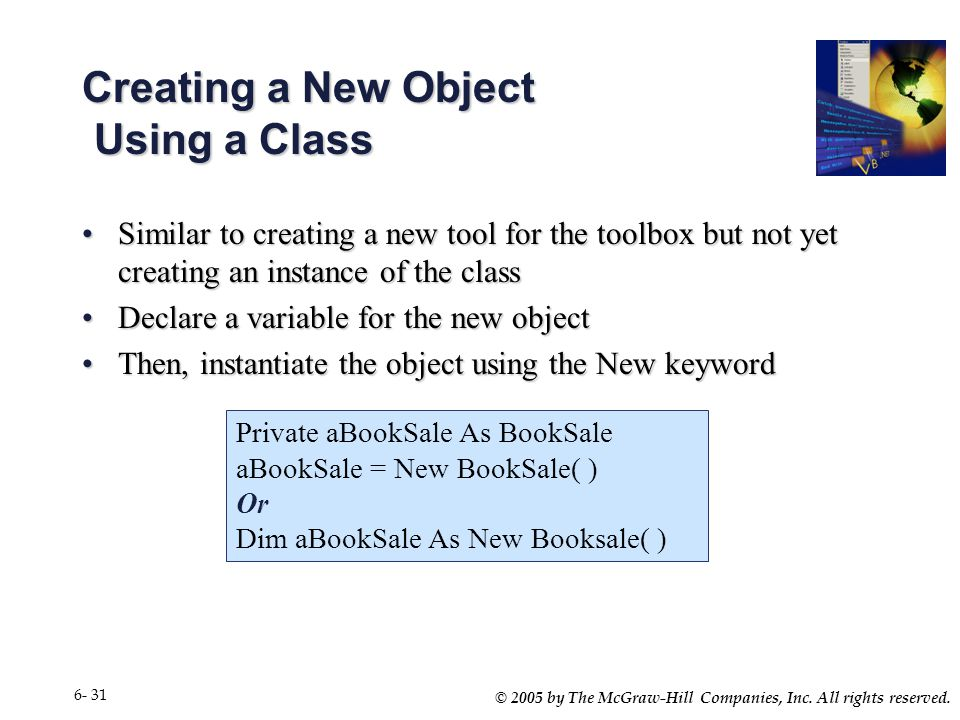 © 2005 by The McGraw-Hill Companies, Inc. All rights reserved. 6- 31 Creating a New Object Using a Class Similar to creating a new tool for the toolbo