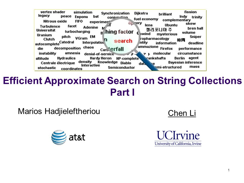 Efficient Approximate Search on String Collections Part I Marios Hadjieleftheriou Chen Li 1