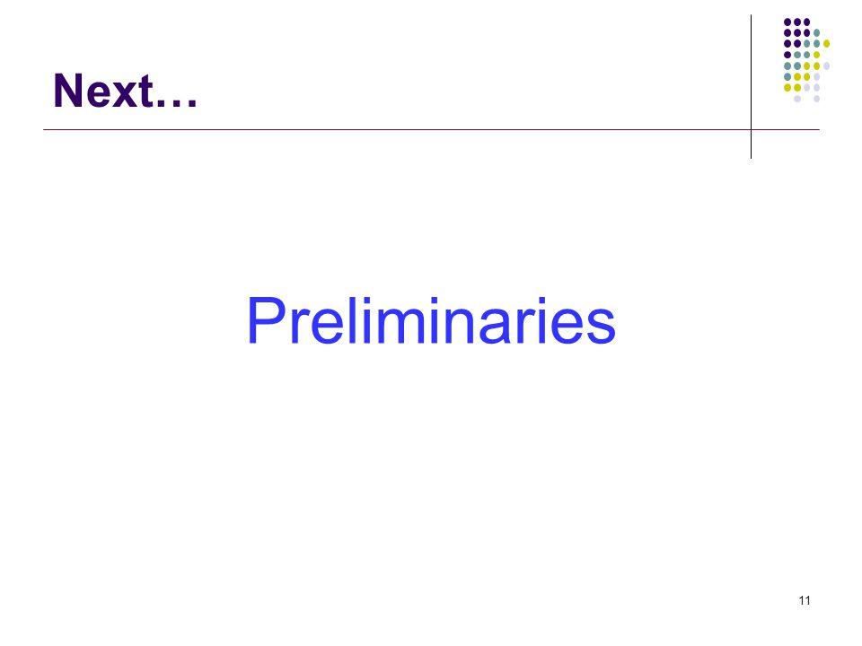 Preliminaries 11 Next…