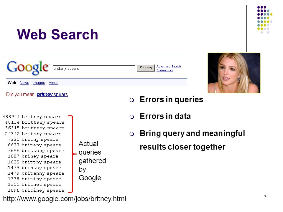 Web Search http://www.google.com/jobs/britney.html  Errors in queries  Errors in data  Bring query and meaningful results closer together Actual queries gathered by Google 7