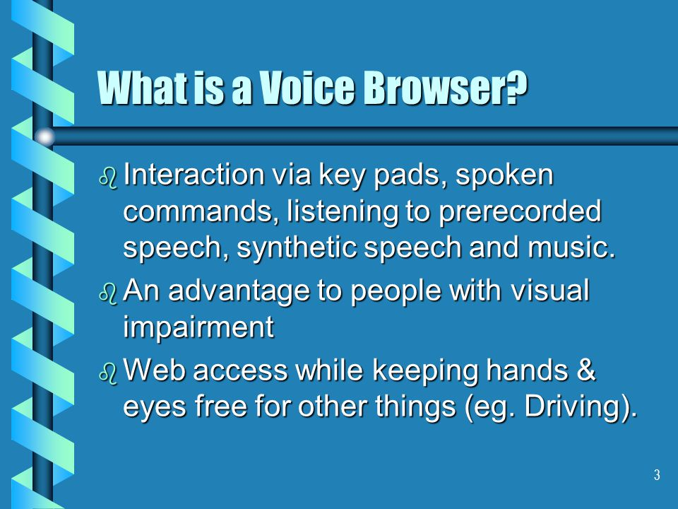 3 What is a Voice Browser.