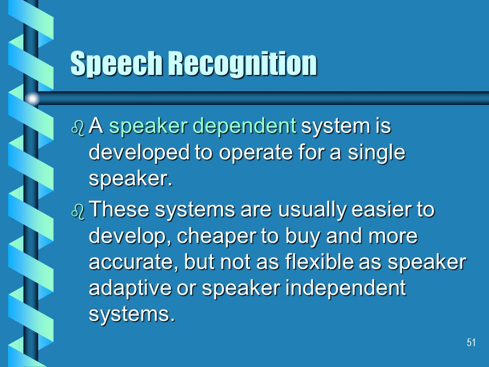 51 Speech Recognition b A speaker dependent system is developed to operate for a single speaker.