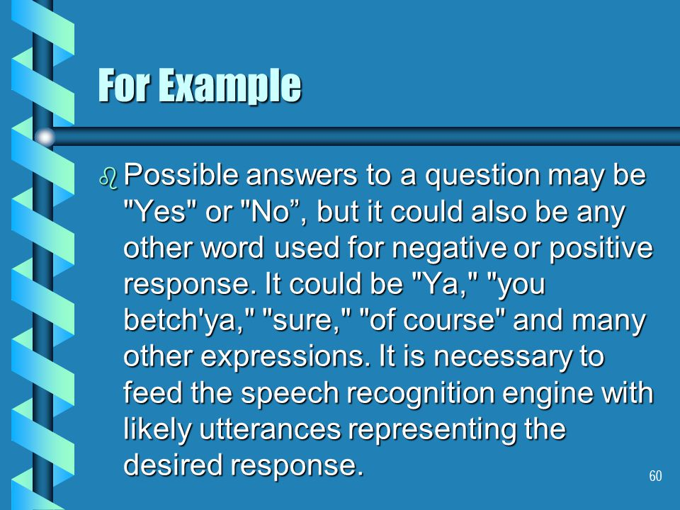 60 For Example b Possible answers to a question may be Yes or No , but it could also be any other word used for negative or positive response.