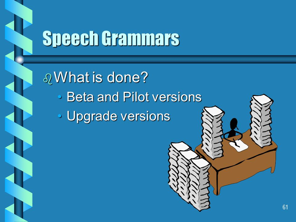 61 Speech Grammars b What is done.