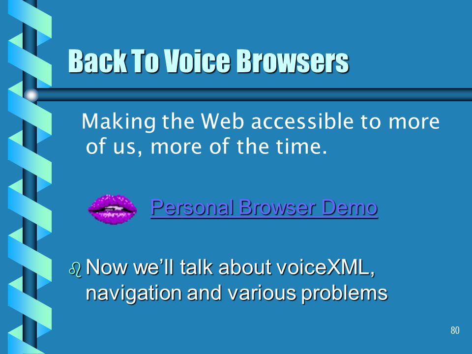 80 Back To Voice Browsers Making the Web accessible to more of us, more of the time.