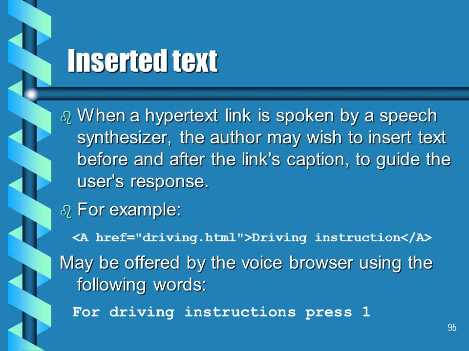 95 Inserted text b When a hypertext link is spoken by a speech synthesizer, the author may wish to insert text before and after the link s caption, to guide the user s response.