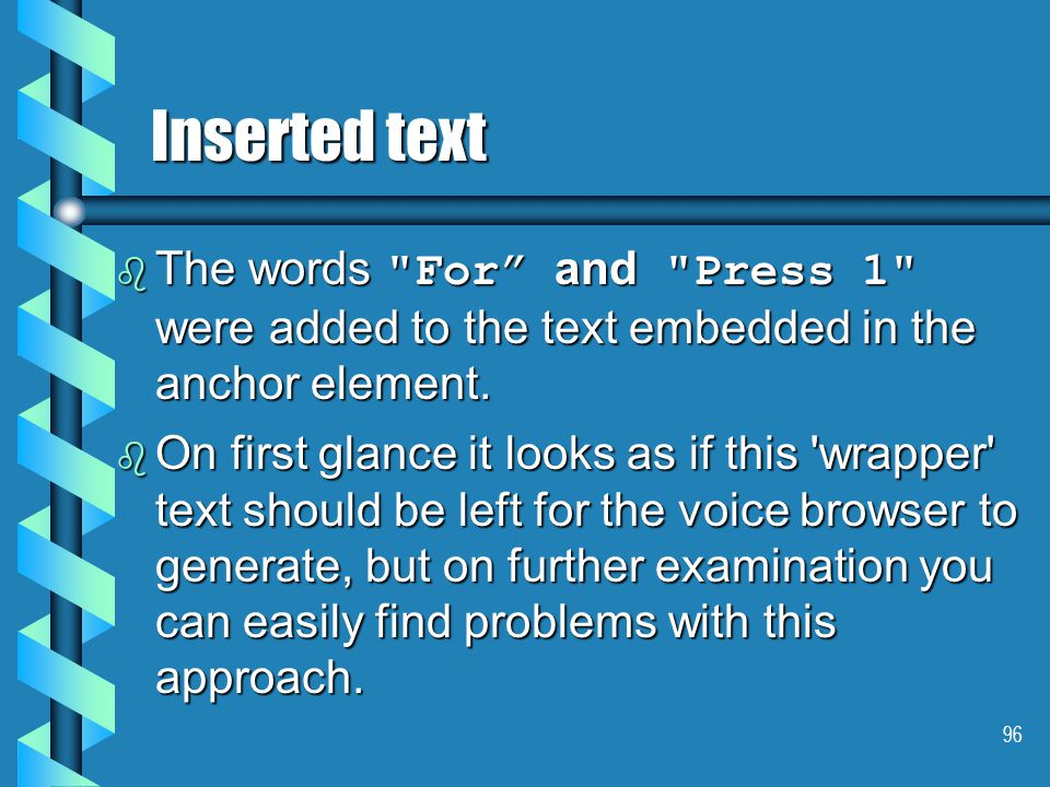 96 Inserted text  The words For and Press 1 were added to the text embedded in the anchor element.
