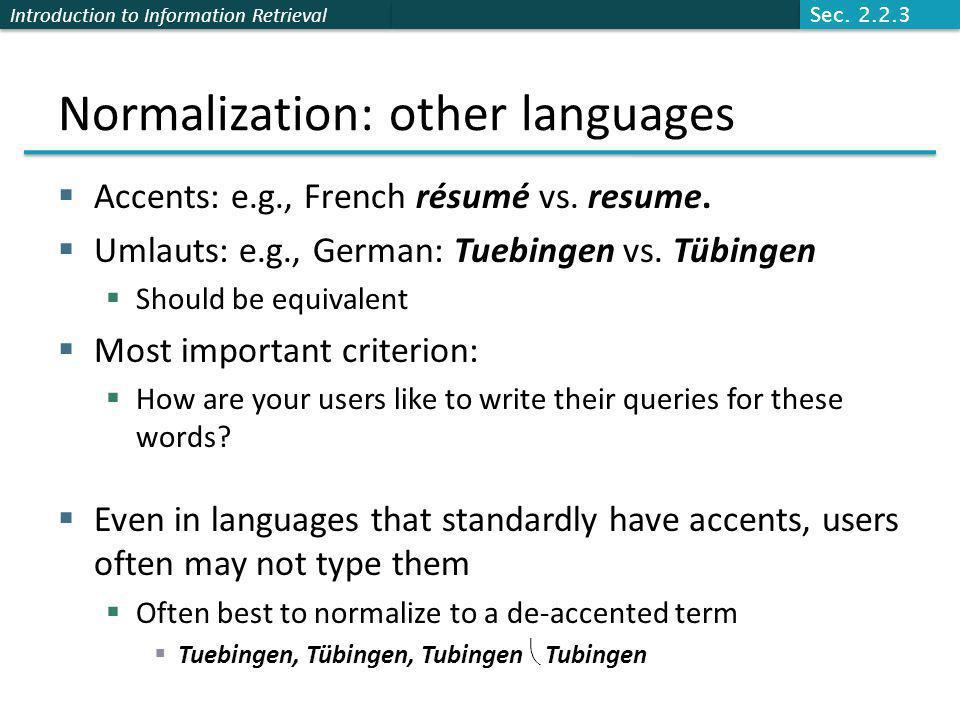 Introduction to Information Retrieval Normalization: other languages  Accents: e.g., French résumé vs.