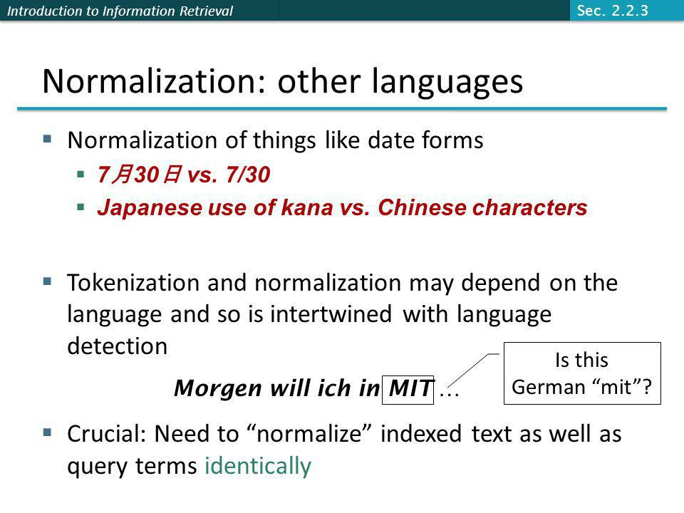 Introduction to Information Retrieval Normalization: other languages  Normalization of things like date forms  7 月 30 日 vs.