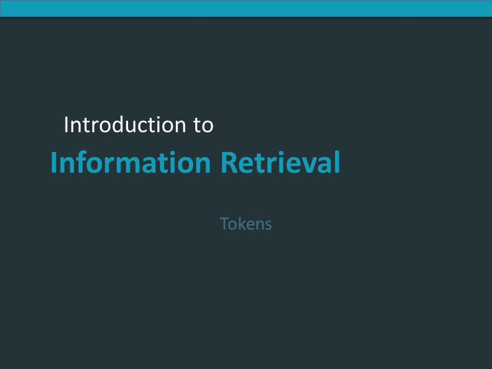 Introduction to Information Retrieval Introduction to Information Retrieval Tokens
