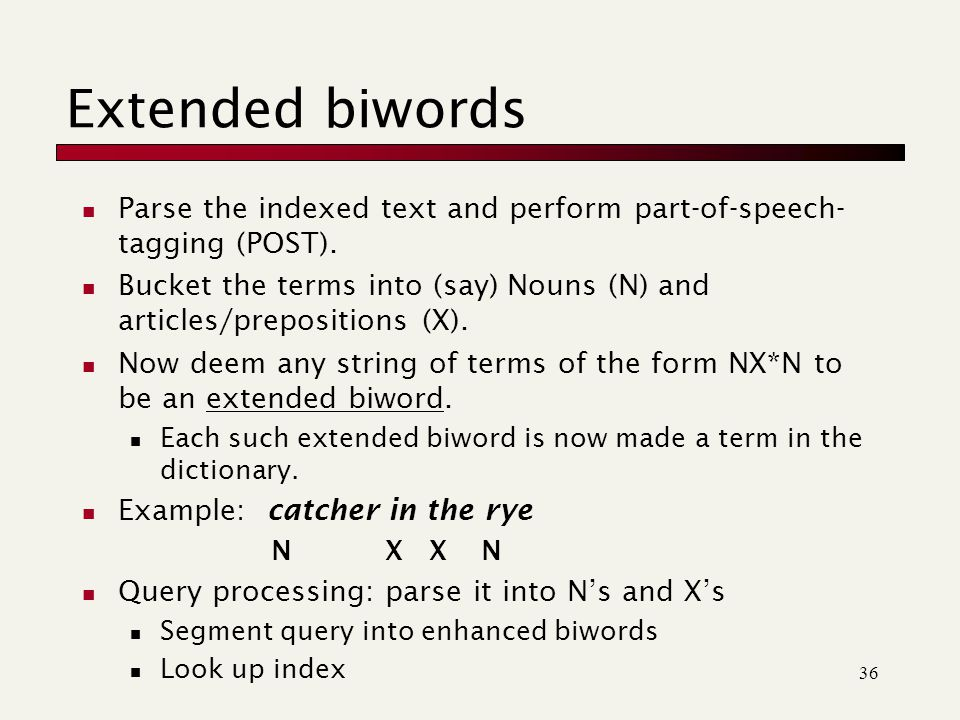36 Extended biwords Parse the indexed text and perform part-of-speech- tagging (POST).