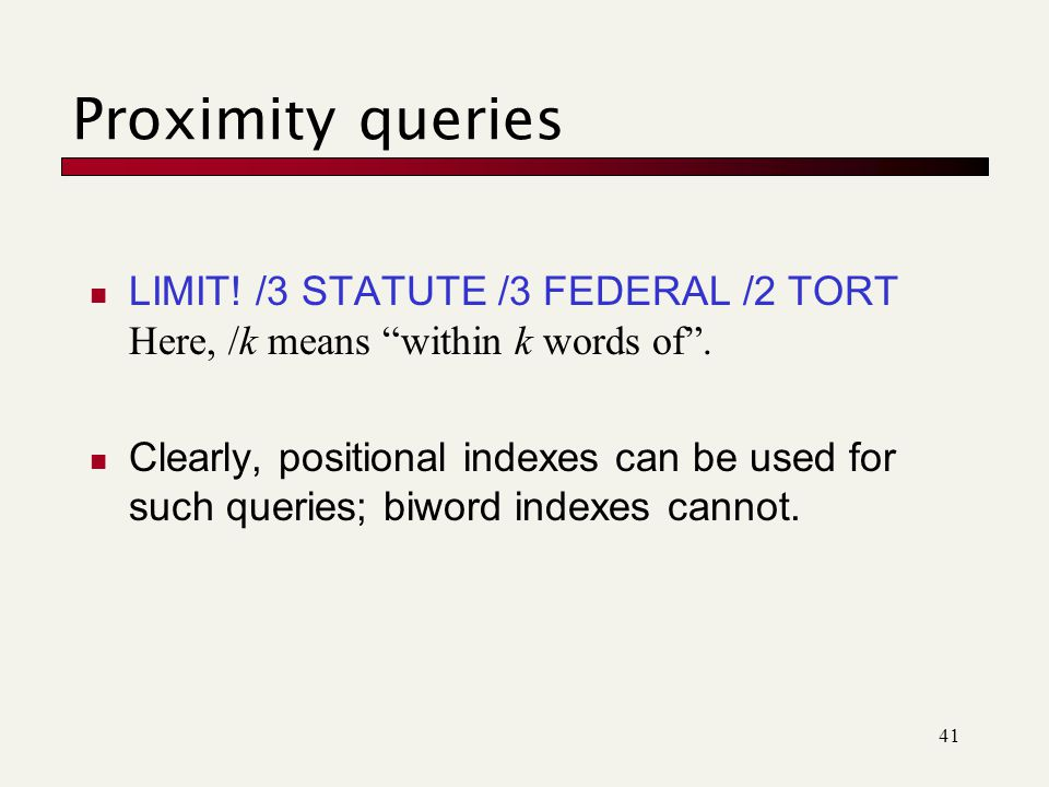 41 Proximity queries LIMIT. /3 STATUTE /3 FEDERAL /2 TORT Here, /k means within k words of .