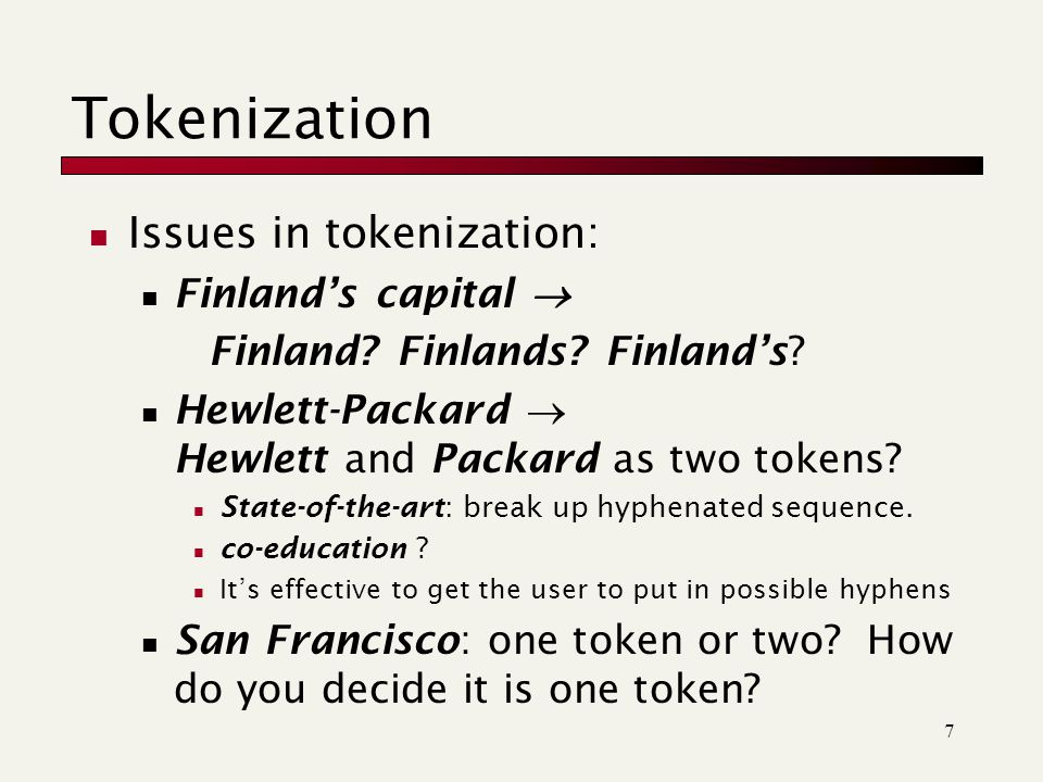7 Tokenization Issues in tokenization: Finland's capital  Finland.