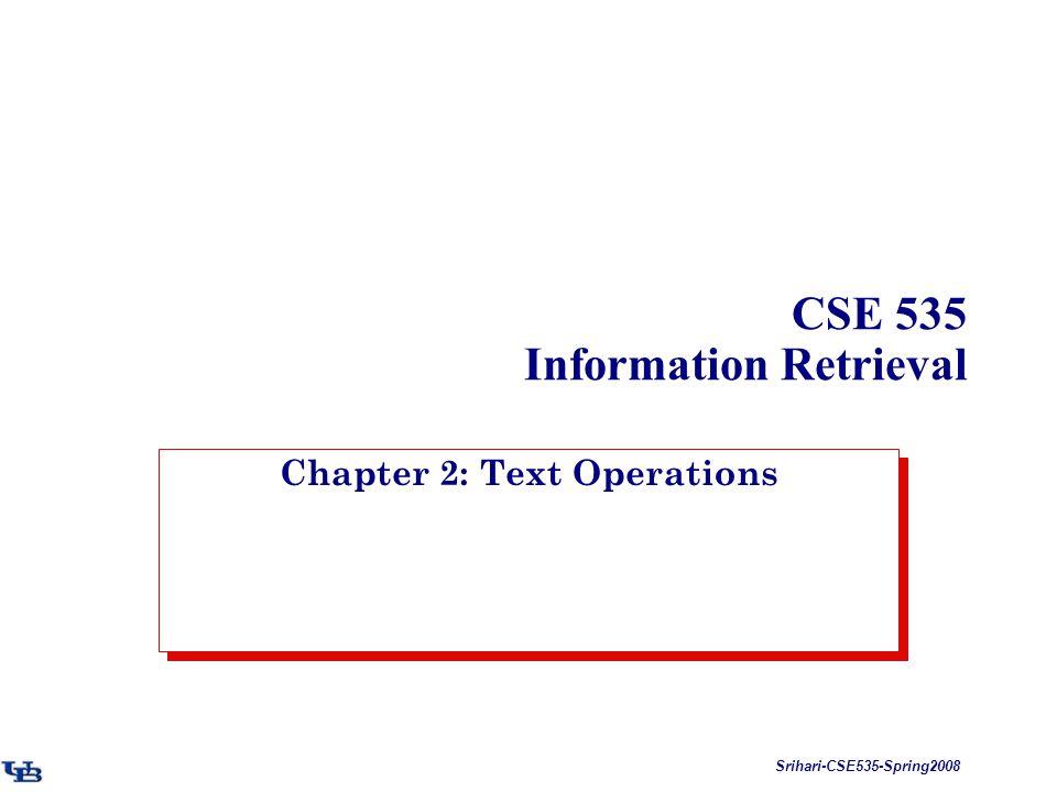Srihari-CSE535-Spring2008 CSE 535 Information Retrieval Chapter 2: Text Operations