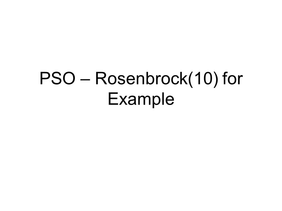 PSO – Rosenbrock(10) for Example