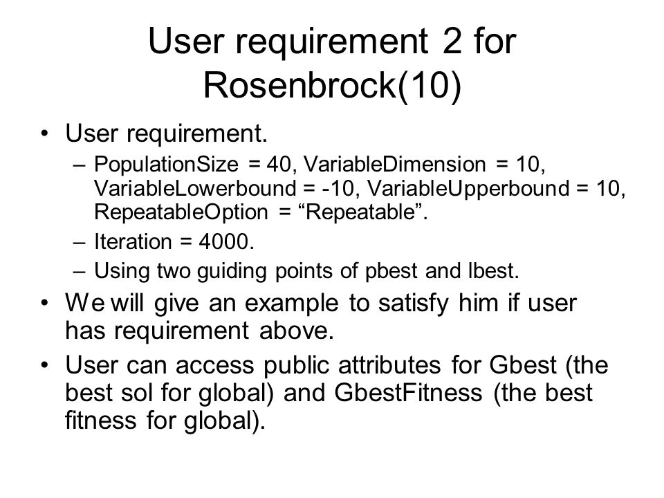 User requirement 2 for Rosenbrock(10) User requirement. –PopulationSize = 40, VariableDimension = 10, VariableLowerbound = -10, VariableUpperbound = 1