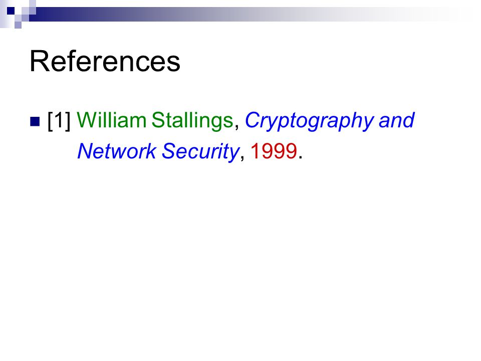 References [1] William Stallings, Cryptography and Network Security, 1999.