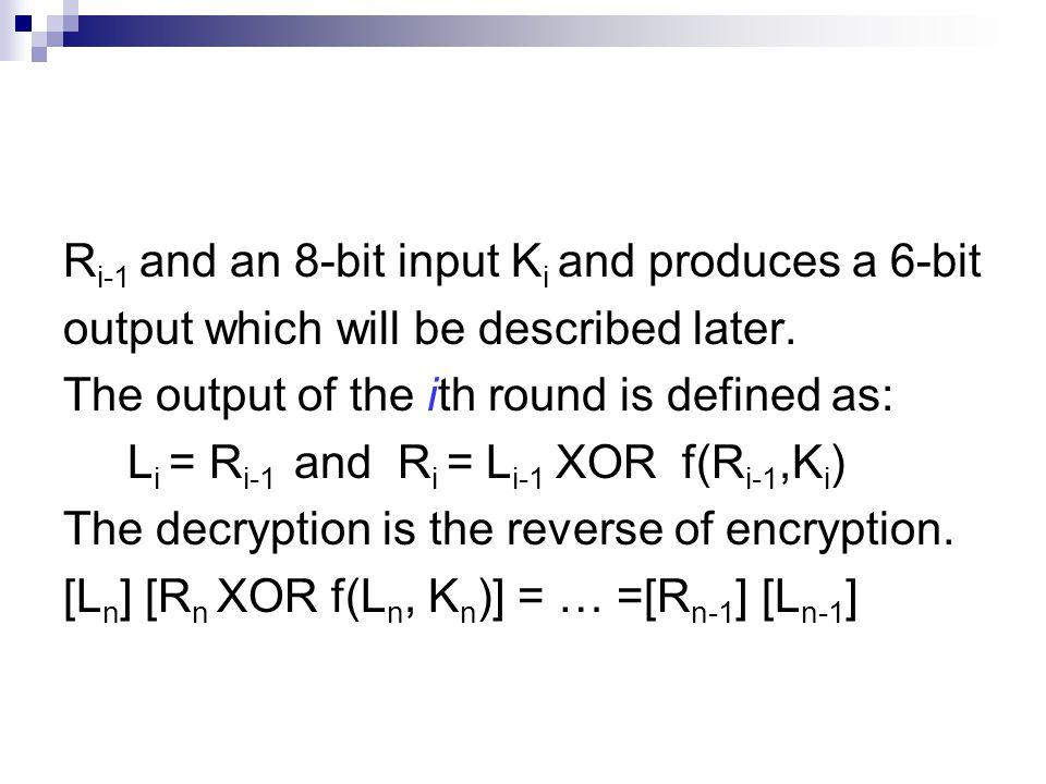 Encryption (Round) (cont.) Separate plaintext as L 0 R 0  L 0 : left half 32 bits of plaintext  R 0 : right half 32 bits of plaintext Expansion/permutation: E( ) Substitution/choice: S-box( ) Permutation: P( )