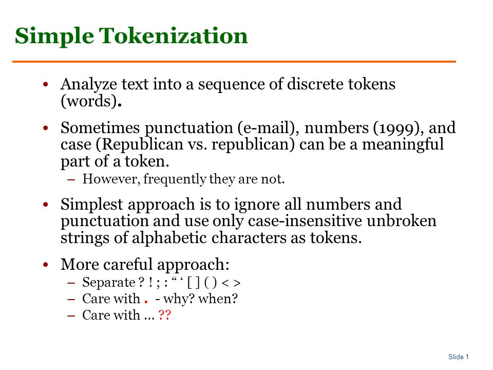 Slide 1 Simple Tokenization Analyze text into a sequence of discrete tokens (words).