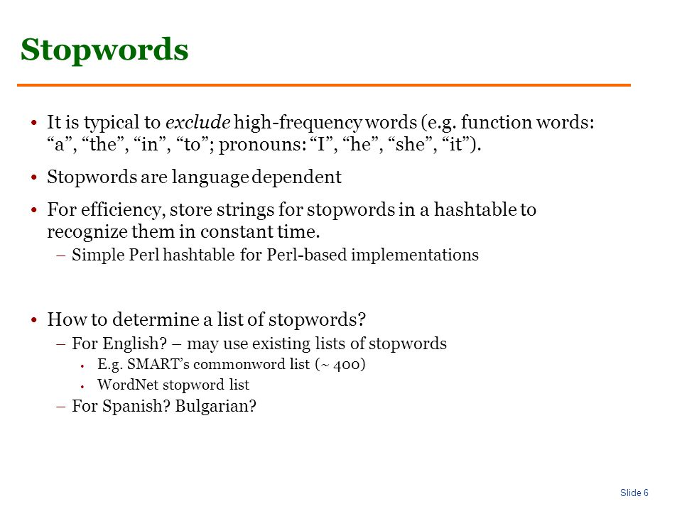 Slide 6 Stopwords It is typical to exclude high-frequency words (e.g.