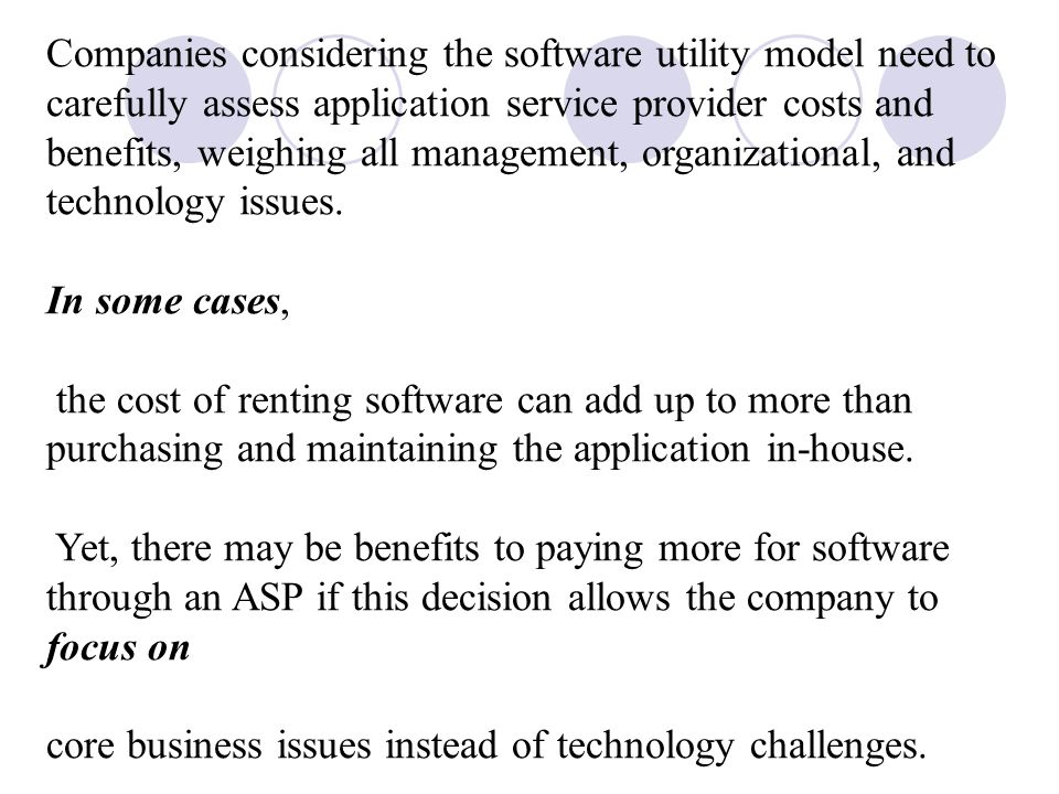 Companies considering the software utility model need to carefully assess application service provider costs and benefits, weighing all management, organizational, and technology issues.