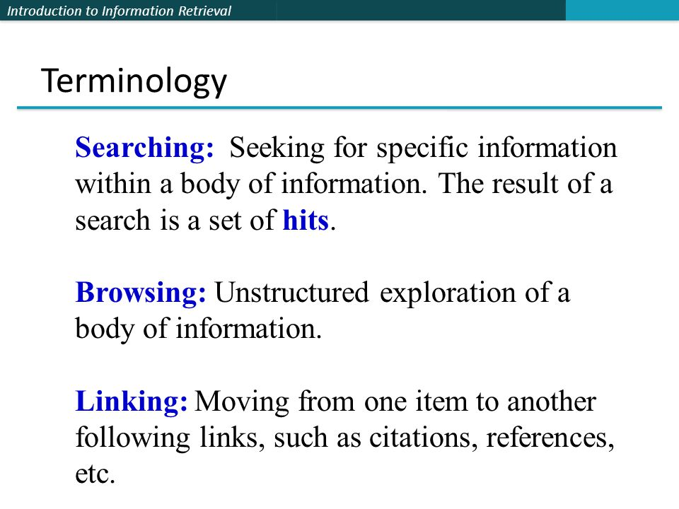 Introduction to Information Retrieval Terminology Searching: Seeking for specific information within a body of information.