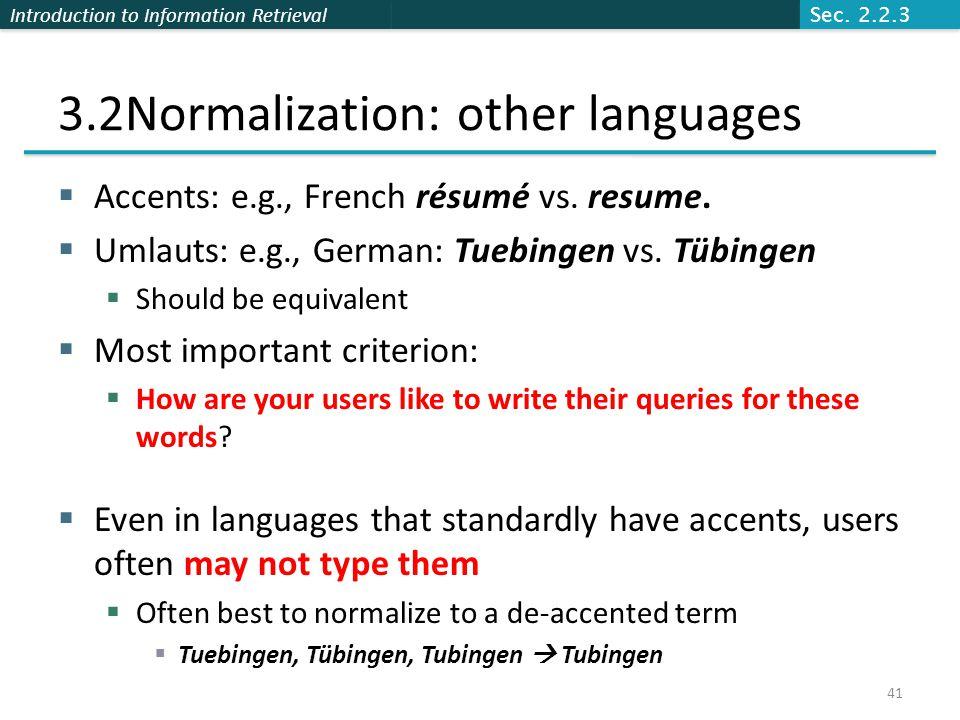 Introduction to Information Retrieval 3.2Normalization: other languages  Accents: e.g., French résumé vs.