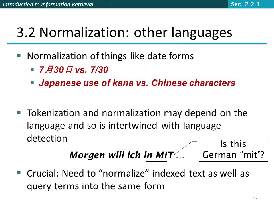 Introduction to Information Retrieval 3.2 Normalization: other languages  Normalization of things like date forms  7 月 30 日 vs.